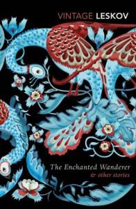 The Enchanted Wanderer and Other Stories - Nikolai Leskov, Richard Pevear, Larissa Volokhonsky