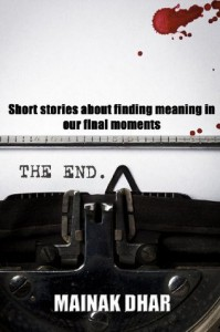 THE END: Short Stories about Finding Meaning in our Final Moments - Mainak Dhar