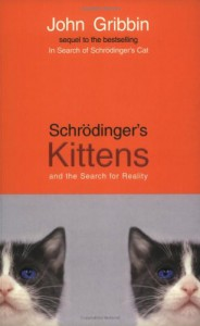 Schrödinger's Kittens And The Search For Reality - John Gribbin