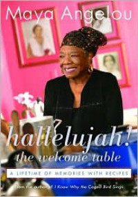 Hallelujah! The Welcome Table: A Lifetime of Memories with Recipes - Maya Angelou