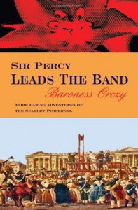 Sir Percy Leads The Band - Emmuska Orczy