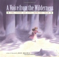 A Voice From the Wilderness: The Story of Anna Howard Shaw - Don  Brown