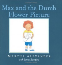 Max and the Dumb Flower Picture - Martha Alexander, James Rumford