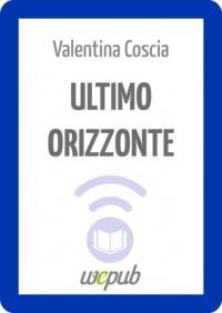 Ultimo orizzonte - Valentina Coscia