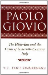 Paolo Giovio: The Historian and the Crisis of Sixteenth-Century Italy - T.C. Price Zimmermann, Paolo Giovio