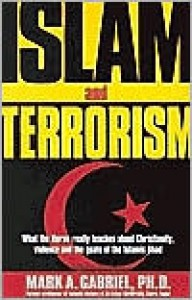 Islam and Terrorism: What the Quran Really Teaches About Christianity, Violence and the Goals of the Islamic Jihad - Mark A. Gabriel