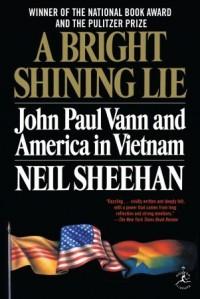 A Bright Shining Lie: John Paul Vann and America in Vietnam - Neil Sheehan