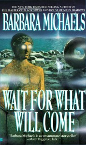 Wait for What Will Come - Barbara Michaels