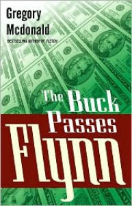 The Buck Passes Flynn - Gregory McDonald