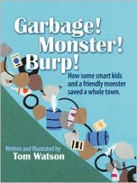 Garbage!  Monster!  Burp! - Tom     Watson
