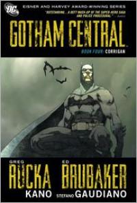 Gotham Central, Book Four: Corrigan - Stefano Gaudiano, Kano, Ed Brubaker, Greg Rucka