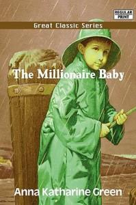 The Millionaire Baby - Anna Katharine Green