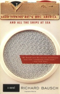 Good Evening Mr. and Mrs. America, and All the Ships at Sea - Richard Bausch