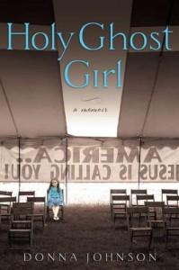 Holy Ghost Girl: A Memoir - Donna Johnson