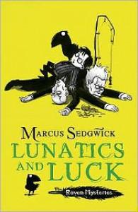 Lunatics and Luck  - Marcus Sedgwick