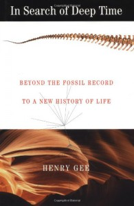 In Search of Deep Time: Beyond the Fossil Record to a New History of Life - Henry Gee