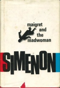 Maigret and the Madwoman - Georges Simenon