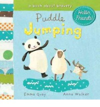 Puddle Jumping: A Book About Bravery - Emma Quay, Anna Walker