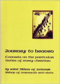 Journey to Heaven: Counsels on the Particular Duties of Every Christian - Tikhon Zadonsk, Tikhon Zadonsk, George Lardas