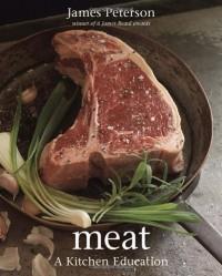 Meat: A Kitchen Education - James Peterson