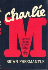 Charlie M: A Novel about a New Kind of Spy - Brian Freemantle