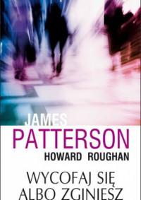 Wycofaj się albo zginiesz - James Patterson, Howard Roughan