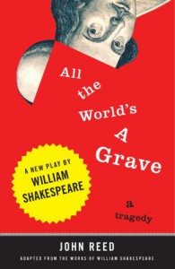 All the World's a Grave: A New Play by William Shakespeare - John  Reed, William Shakespeare