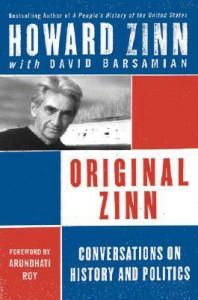 Original Zinn: Conversations on History and Politics - Howard Zinn, David Barsamian, Arundhati Roy