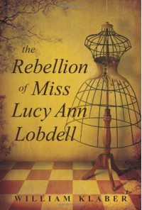 The Rebellion of Miss Lucy Ann Lobdell - William Klaber