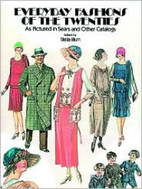 Everyday Fashions of the Twenties: As Pictured in Sears and Other Catalogs - Stella Blum