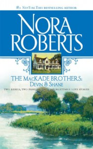The MacKade Brothers: Devin and Shane (MacKades #3 & 4) - Nora Roberts