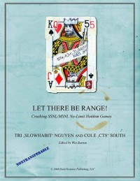 Let There Be Range!: Crushing SSNL/MSNL No-Limit Holdem Games - Cole South, Tri Nguyen