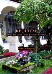 Requiem: Will the Dead Come Back for Love? - Rakesh Ranjan