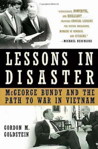 Lessons in Disaster: McGeorge Bundy and the Path to War in Vietnam - Gordon M. Goldstein
