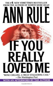If You Really Loved Me - Ann Rule