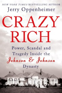 Crazy Rich: Power, Scandal, and Tragedy Inside the Johnson & Johnson Dynasty - Jerry Oppenheimer