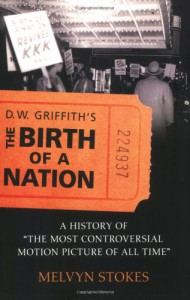 D.W. Griffith's The Birth of a Nation: A History of the Most Controversial Motion Picture of All Time - Melvyn Stokes