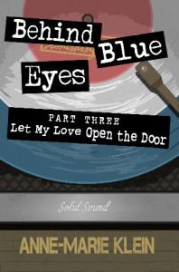 Behind Blue Eyes: Let My Love Open the Door - Anne-Marie Klein