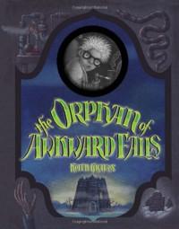 The Orphan of Awkward Falls - Keith Graves