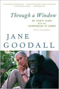Through a Window: My Thirty Years with the Chimpanzees of Gombe - Jane Goodall