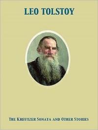 The Kreutzer Sonata and Other Stories - Leo Tolstoy, Benjamin R. Tucker