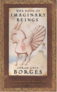 The Book of Imaginary Beings - Jorge Luis Borges, Margarita Guerrero, Peter Sís, Andrew Hurley
