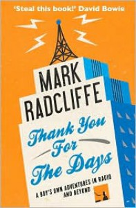 Thank You for the Days: A Boy's Own Adventures in Radio and Beyond - Mark Radcliffe