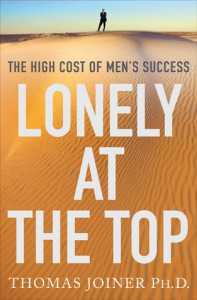 Lonely at the Top: The High Cost of Men's Success - Thomas Joiner