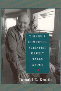 Things a Computer Scientist Rarely Talks About - Donald Ervin Knuth