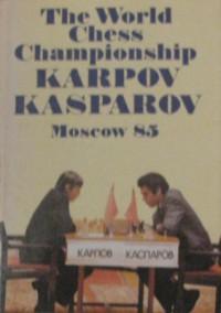 The World Chess Championship: Karpov/Kasparov Moscow 85 - Raymond Keene, Mark Taimanov