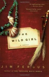 The Wild Girl: The Notebooks of Ned Giles, 1932 - Jim Fergus