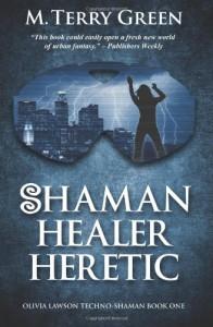 Shaman, Healer, Heretic: Olivia Lawson Techno-Shaman - M. Terry Green