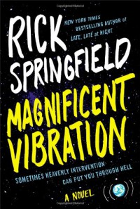 Magnificent Vibration: A Novel - Rick Springfield