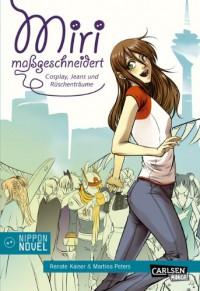 Miri maßgeschneidert - Cosplay, Jeans und Rüschenträume - Renate Kaiser